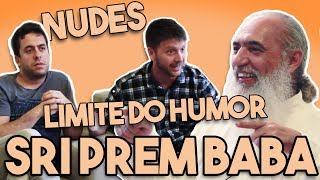 NUDES, SUICÍDIO E O LIMITE DO HUMOR com Sri Prem Baba (parte 3/3) - Meirelles e Zukerman