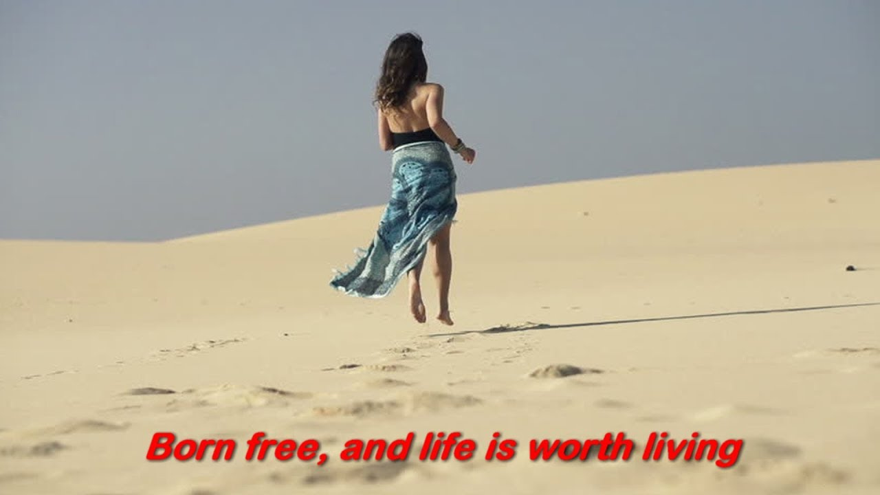 born free and life is worth living