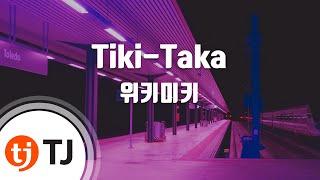 [TJ노래방] Tiki-Taka - 위키미키(Weki Meki) / TJ Karaoke