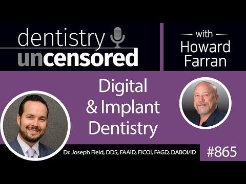 865 Digital & Implant Dentistry with Dr. Joseph Field, DDS, FAAID, FICOI, FAGD, DABOI/ID