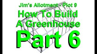 Jim's Allotment - Plot 9 -  How To Build A Greenhouse Part 6