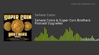 Sahara Coins & Super Coin Brothers Podcast Upgrades