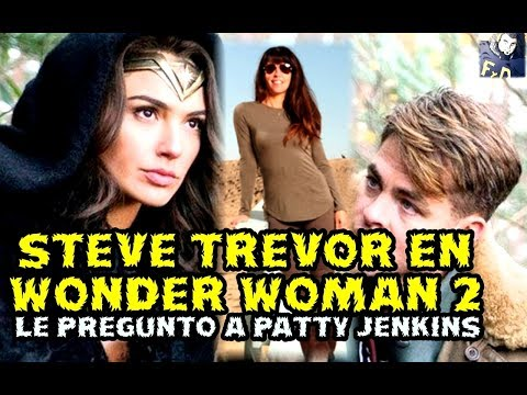 ¿ STEVE TREVOR VOLVERA EN WONDER WOMAN 2 ? - LE PREGUNTO A PATTY JENKINS - warner dceu