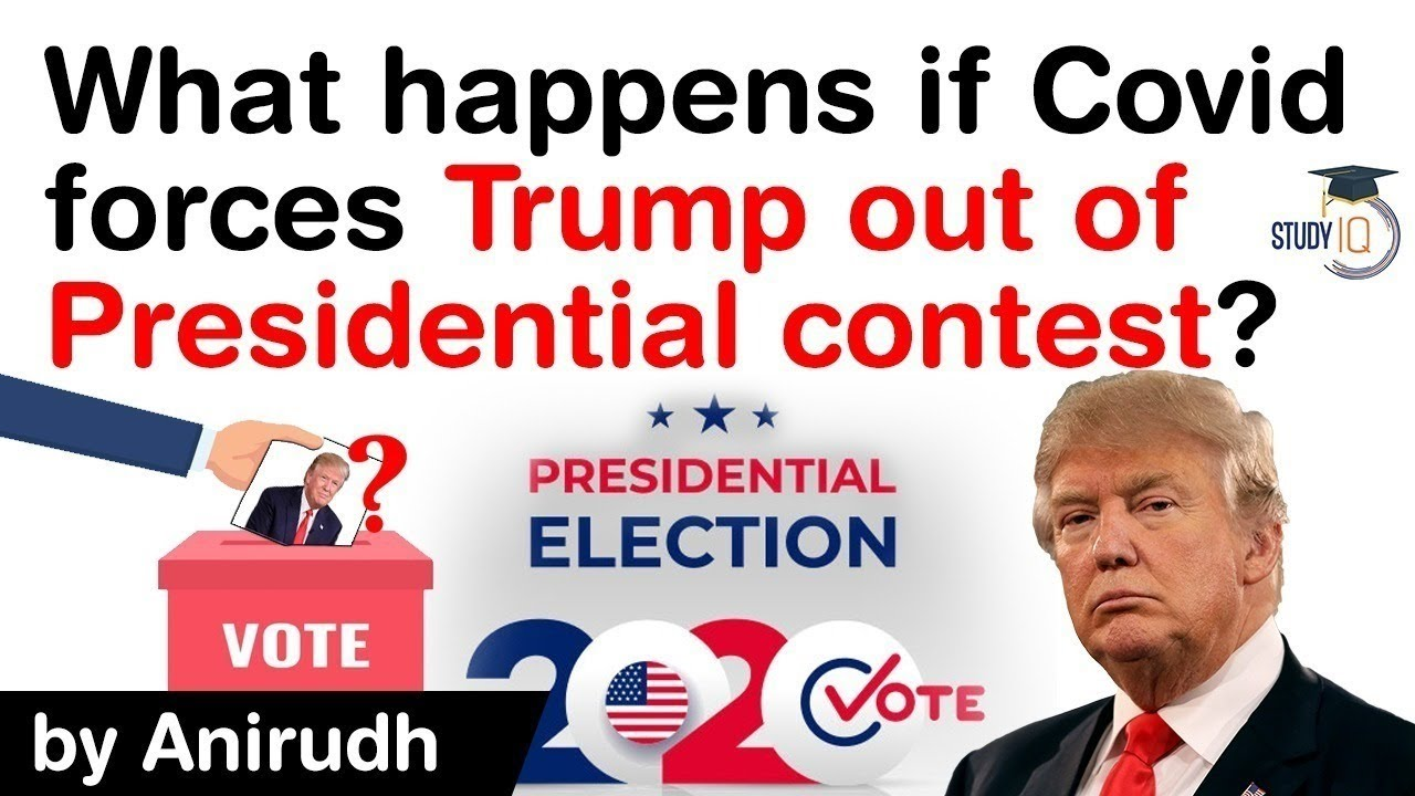 US Presidential Election 2020 - What happens if Covid 19 forces Trump out of Presidential contest?