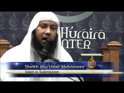 Part 1-Islam means full Submission: By Shaikh Abu Umar AbdulAziz