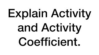 Explain Activity and Activity Coefficient