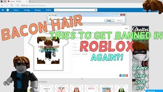 BACON HAIR TRIES TO GET BANNED IN ROBLOX AGAIN?!