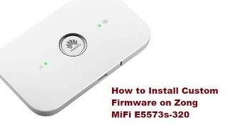 How to Install custom firmware on Zong Mifi E5573s-320 by Usmi How to's
