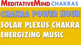 Chakra Power Hour - Solar Plexus Chakra Energizing Music | 320 Hz Vibrations