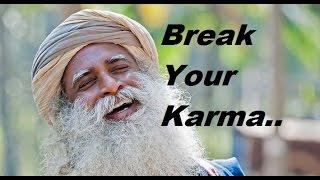 Sadhguru-If you're in ignorance you must suffer. break your karma