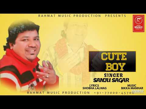 Cute Boy || Singer Sanju Sagar || Romantic Song December  2018 ||