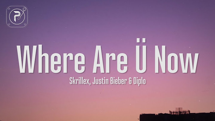 justin bieber  where are u now lyrics with skrillex and diplo
