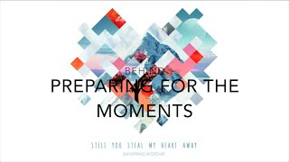 Behind: Preparing for the Moments - Still You Steal My Heart Away