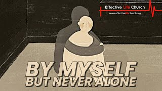 Effective Life Church - By Myself, But Never Alone - Pastor Matthew Guest