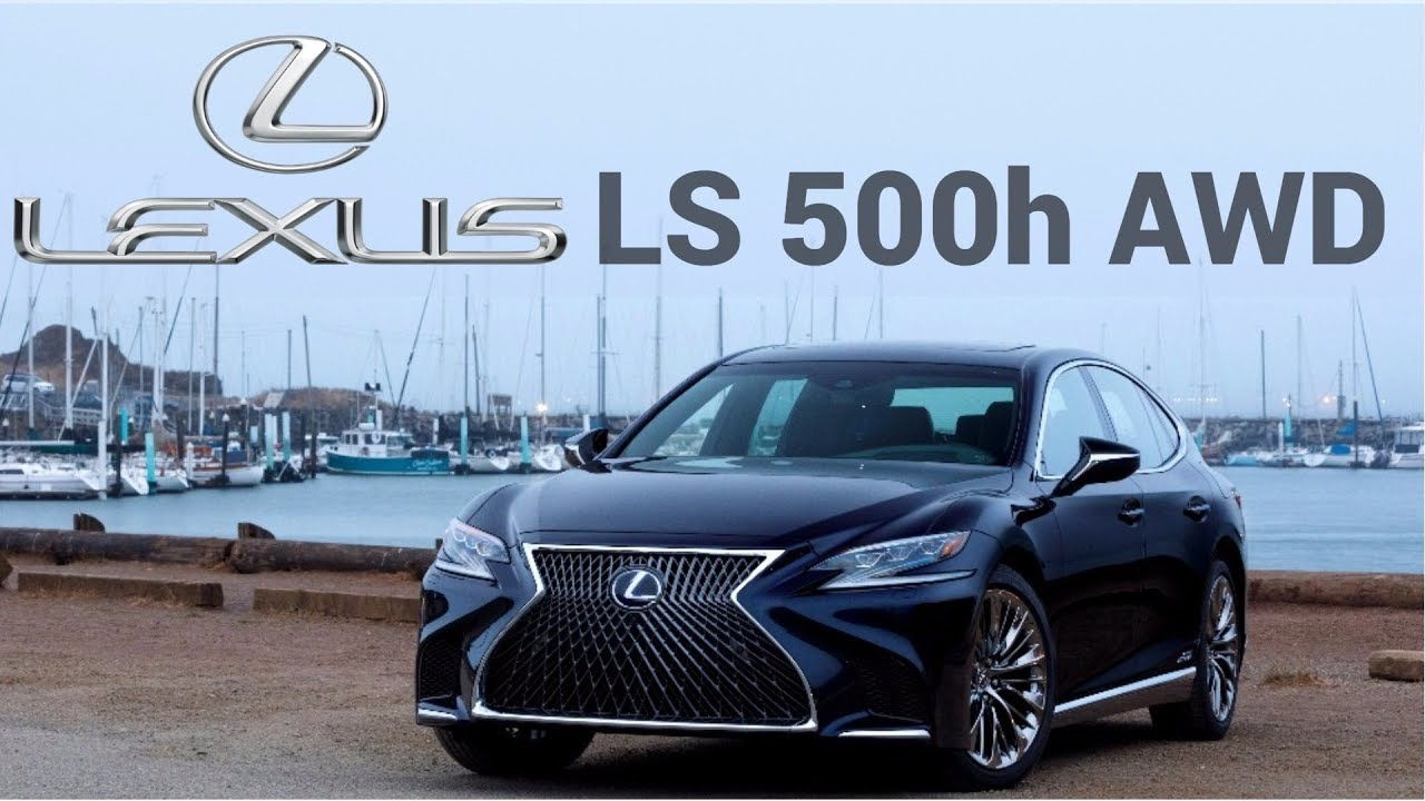 Lexus Ls 500h Awd 2018 Is Finally A Respectable Hybrid Luxury Sedan