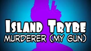 Island Trybe - Murderer My Gun)