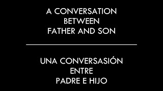 A Conversation Between Father And Son / Una Conversasión Entre Padre E Hijo