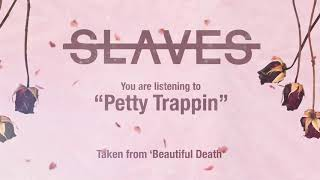 Slaves - Petty Trappin