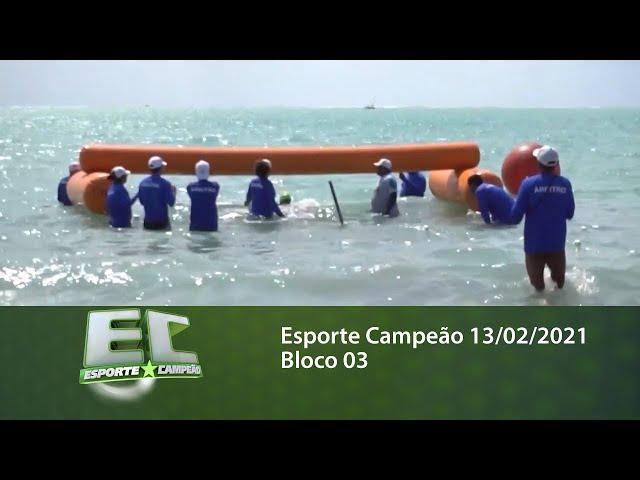 Esporte Campeão 13/02/2021 - Bloco 03