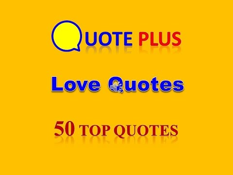 Love Quotes - 50 Top Quotes - English love quotes and sayings with music for him and her