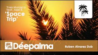 Yves Murasca feat. Axel B. - Space Trip (Ruben Alvarez Dub) - Déepalma Records