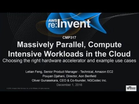 AWS re:Invent 2016: Massively Parallel, Compute Intensive Workloads in the Cloud (CMP317)
