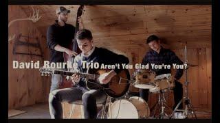 Aren't You Glad You're You?   David Rourke Trio