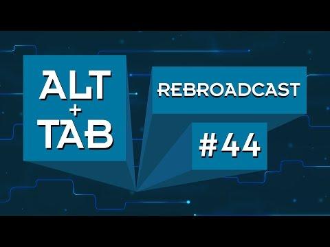Alt+Tab #44 Rebroadcast