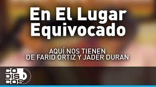 En El Lugar Equivocado, Farid Ortiz y Jader Durán - Audio
