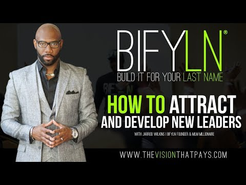 Leadership - How to Attract and Develop New Leaders | Jarrod Wilkins | BIFYLN