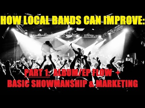 Ways LOCAL BANDS Can Improve: ALBUM FLOW & BASIC MARKETING & SHOWMANSHIP
