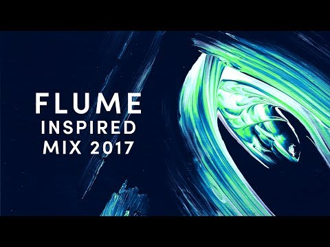 Flume Inspired Mix 2017