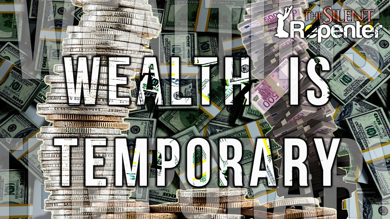 Wealth Is Temporary - The Silent Repenter
