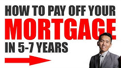 How to Pay Off Your Mortgage In 5-7 Years