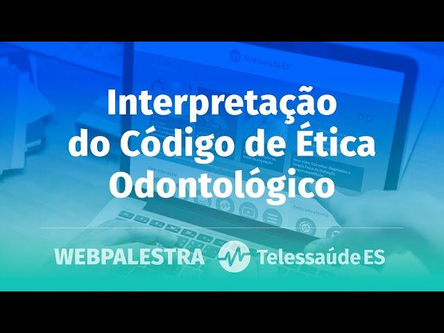 Webpalestra: Interpretação do Código de Ética Odontológico