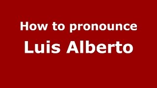 How to pronounce Luis Alberto (Spanish/Argentina) - PronounceNames.com