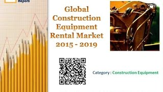 Global Construction Equipment Rental Market 2015 - 2019