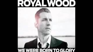 Royal Wood - I Want Your Love