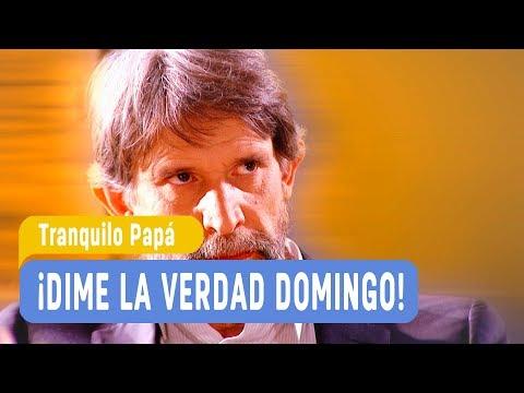 Tranquilo Papá - ¡Dime la verdad Domingo! / Capítulo 181
