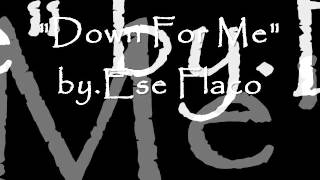 """Down For Me"" By.Ese Flaco"