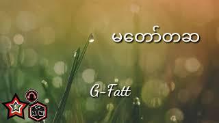 Download lagu မတော်တဆ - G-Fatt ( Lyrics )
