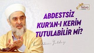 Abdestsiz Kur'an-ı Kerim'e Tutulabilir mi? | Nureddin Yıldız