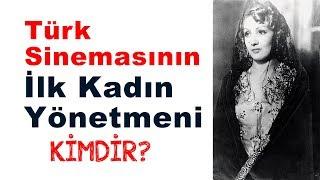 Türk sinemasının ilk kadın yönetmeni kimdir