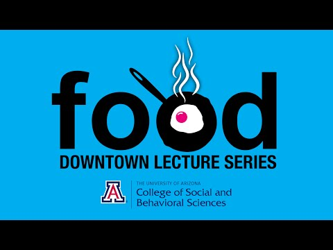 Downtown Lecture Series - Tucson: City of Gastronomy
