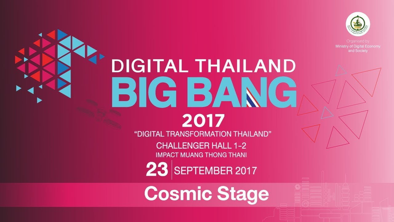 Digital Thailand Big Bang 2017 23-9-60 Cosmic Stage