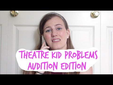Theatre Kid Problems: Audition Edition