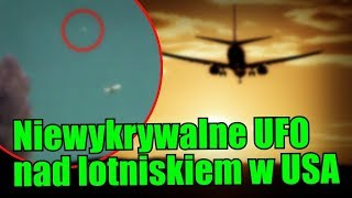 Niewidzialny dla radarów obiekt UFO pojawił się nad amerykańskim lotniskiem!
