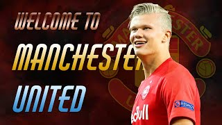 Erling Håland - Welcome To Manchester United!?
