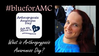What is Arthrogryposis? Why should you care? | #blueforAMC on June 30