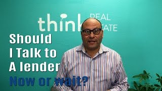 Should I talk to a lender now or wait? | Something to Think About | Real Estate Nuggets